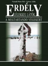 ERDÉLY - LÉLEKKEL LÁTÓK - A MEGTARTANDÓ VÉGEKÉRT - Ekönyv - VÁRADI PÉTER PÁL - LŐWEY LILLA