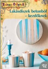 LAKÁSDÍSZEK BETONBÓL-KEZDŐKNEK - SZÍNES ÖTLETEK 92. - Ekönyv - M. DAWIDOWSKI, A. DIEPOLDER, S. GUT, X.