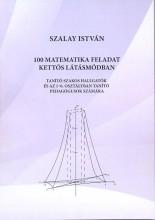 100 MATEMATIKAI FELADAT KETTŐS LÁTÁSMÓDBAN - Ekönyv - SZALAY ISTVÁN