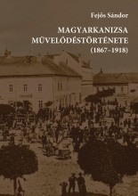 MAGYARKANIZSA MŰVELŐDÉSTÖRTÉNETE (1867-1918) - Ekönyv - FEJŐS SÁNDOR