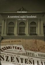 A SZENTESI SAJTÓ KEZDETEI (1871-1883) - Ekönyv - PETŐ BÁLINT