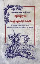 SÁRKÁNYOK ÉS SÁRKÁNYÖLŐ HŐSÖK - NÉPMESÉINK SÁRKÁNY ALAKJA - Ekönyv - RÓHEIM GÉZA - SOLYMOSSY SÁNDOR