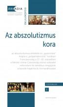 AZ ABSZOLUTIZMUS KORA - FEJEZETEK A KORA ÚJKORI EURÓPA TÖRTÉNETÉBŐL - Ekönyv - VIRÁGMANDULA KERESKEDELMI, SZOLGÁLTATÓ É