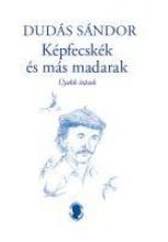 KÉPFECSKÉK ÉS MÁS MADARAK - ÚJABB ÍRÁSOK - ÜKH 2019 - Ebook - DUDÁS SÁNDOR