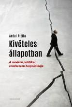 KIVÉTELES ÁLLAPOTBAN - A MODERN POLITIKAI RENDSZEREK BIOPOLITIKÁJA - Ebook - ANTAL ATTILA