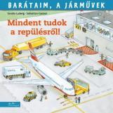 MINDENT TUDOK A REPÜLÉSRŐL! - BARÁTAIM, A JÁRMŰVEK 5. - - Ekönyv - Ladwig, Sandra - Coenen, Sebastian