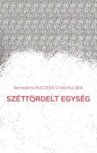 SZÉTTÖRDELT EGYSÉG (VÁLOGATOTT VERSEK) - Ebook - KUCZHERA-CHACHULSKA, BERNADETTA