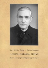 (LE)HALLGATÁSRA ÍTÉLVE - MÁRTON ÁRON PÜSPÖK LEHALLGATÁSI JEGYZŐKÖNYVEI (1957–196 - Ebook - NAGY MIHÁLY ZOLTÁN; DENISA BODEANU