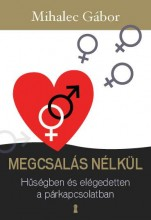 MEGCSALÁS NÉLKÜL - HŰSÉGBEN ÉS ELÉGEDETTEN A PÁRKAPCSOLATBAN - Ekönyv - MIHALEC GÁBOR