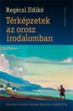 TÉRKÉPZETEK AZ OROSZ IRODALOMBAN - Ekönyv - REGÉCZI ILDIKÓ