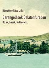 BARANGOLÁSOK BALATONFÜREDEN - UTCÁK, HÁZAK, TÖRTÉNETEK... - Ekönyv - NÉMETHNÉ RÁCZ LÍDIA