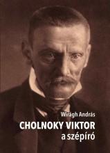 CHOLNOKY VIKTOR A SZÉPÍRÓ - Ekönyv - WIRÁGH ANDRÁS