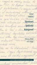 TÖRTÉNET POLCNYI KÖNYVVEL - MÓZES ATTILA ÍRÓI VILÁGA - Ekönyv - ANTAL BALÁZS
