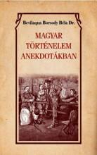 MAGYAR TÖRTÉNELEM ANEKDOTÁKBAN - Ekönyv - BEVILAQUA BORSODY BÉLA DR.