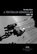 A TÖRTÉNELEM KÖRHINTÁJÁN - FÁBRI 100 - DVD MELLÉKLETTEL - Ekönyv - BARABÁS KLÁRA