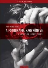 A FOTOGRÁFIA NAGYKÖNYVE - A FÉNYKÉPEZÉS KULTÚRTÖRTÉNETE - MÁSODIK KIADÁS - Ebook - WARNER MARIEN, MARY
