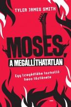 MOSES, A MEGÁLLÍTHATATLAN - Ekönyv - SMITH, TYLER JAMES