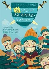 25 SZELFI AZ ÁRPÁD-KORBÓL - Ekönyv - LŐRINC LÁSZLÓ
