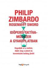 IDŐPERSPEKTÍVA-MÓDSZER A GYAKORLATBAN - Ekönyv - ZIMBARDO, PHILIP - SWORD, ROSEMARY