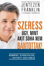 SZERESS ÚGY, MINT AKIT SOHA NEM BÁNTOTTAK! - Ebook - FRANKLIN, JENTEZEN