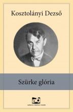 Szürke glória  - Ekönyv - Kosztolányi Dezső