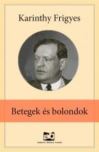 Betegek és bolondok - Ekönyv - Karinthy Frigyes