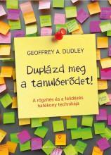 DUPLÁZD MEG A TANULÓERŐDET! (2019, ÁTDOLGOZOTT KIADÁS) - Ebook - DUDLEY, GEOFFREY A.