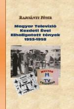MAGYAR TELEVÍZIÓ KEZDETI ÉVEI ELHALLGATOTT TÉNYEK 1952-1958 - Ekönyv - RAJCSÁNYI PÉTER