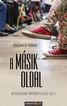 A MÁSIK OLDAL - BETEGSÉGEM TÖRTÉNETE (2012-20...) - Ebook - POGÁNY A. FERENC