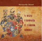 A HAZAI VÁRMEGYÉK ÉS VÁROSOK CZÍMEREI - Ekönyv - HATTYUFFY DEZSŐ