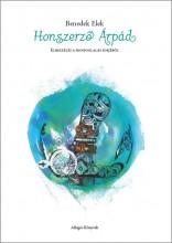 HONSZERZŐ ÁRPÁD - ELBESZÉLÉS A HONFOGLALÁS IDEJÉBŐL - Ekönyv - BENEDEK ELEK