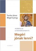 MEGÉRI JÓNAK LENNI? - A BIBLIA CÉS A MENEDZSMENT II. - Ebook - TOMKA JÁNOS - BŐGEL GYÖRGY