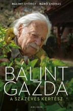 BÁLINT GAZDA - A SZÁZÉVES KERTÉSZ - Ekönyv - BÁLINT GYÖRGY - BÁNÓ ANDRÁS