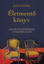 ÉLETMENTŐ KÖNYV - CSALÁDI ÖSSZEFOGÁSSAL A FÜGGŐSÉG ELLEN - Ekönyv - DUDITS DÉNES