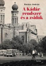 A KÁDÁR-RENDSZER ÉS A ZSIDÓK - Ekönyv - KOVÁCS ANDRÁS