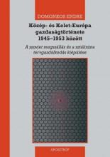 KÖZÉP- ÉS KELET-EURÓPA GAZDASÁGTÖRTÉNETE 1945–1953 KÖZÖTT - Ebook - DOMONKOS ENDRE
