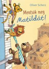 MENTSÜK MEG MATILDÁT! - Ekönyv - SCHERZ, OLIVER