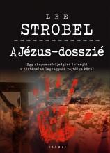 A JÉZUS-DOSSZIÉ - BŐVÍTETT, ÁTDOLGOZOTT KIADÁS - Ebook - STROBEL, LEE