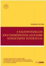 A VAGYONVÉDELEM JOGI ESZKÖZEINEK LEGÚJABB NEMZETKÖZI TENDENCIÁI - Ekönyv - SÁNDOR ISTVÁN