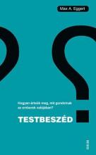 TESTBESZÉD - HOGYAN ÉRTSÜK MEG, MIT GONDOLNAK AZ EMBEREK VALÓJÁBAN? - Ekönyv - EGGERT, MAX A.
