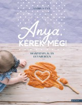 ANYA, KÉREK MÉG! - HOZZÁTÁPLÁLÁS EGYSZERŰEN - Ekönyv - AMBRUS ÉVA