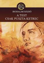 A TEST CSAK PUSZTA KETREC - Ekönyv - IRODALMI RÁDIÓ