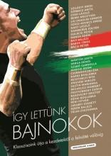 ÍGY LETTÜNK BAJNOKOK - Ekönyv - BALLAI ATTILA - BRUCKNER GÁBOR