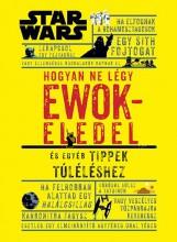 STAR WARS - HOGYAN NE LÉGY EWOKELEDEL - ÉS EGYÉB TIPPEK TÚLÉLÉSHEZ - Ekönyv - KOLIBRI