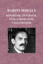 RIPORTOK, INTERJÚK, NYILATKOZATOK, VALLOMÁSOK - Ekönyv - BABITS MIHÁLY