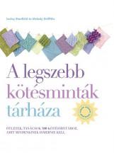 A LEGSZEBB KÖTÉSMINTÁK TÁRHÁZA - FELÚJÍTOTT ÉS ÁTDOLGOZOTT KIADÁS - Ekönyv - STANFIELD, LESLEY-GRIFFITHS, MELODY