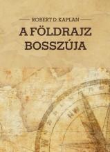 A FÖLDRAJZ BOSSZÚJA - Ebook - KAPLAN, ROBERT D.
