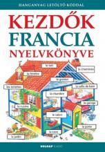 KEZDŐK FRANCIA NYELVKÖNYVE - FŰZÖTT (HANGANYAG LETÖLTŐKÓDDAL) - Ekönyv - HOLNAP KIADÓ
