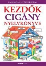KEZDŐK CIGÁNY NYELVKÖNYVE - FŰZÖTT (HANGANYAG LETÖLTŐ KÓDDAL) - Ekönyv - HOLNAP KIADÓ