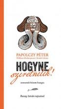HOGYNE SZERETNÉLEK! - Ekönyv - PAPOLCZY PÉTER